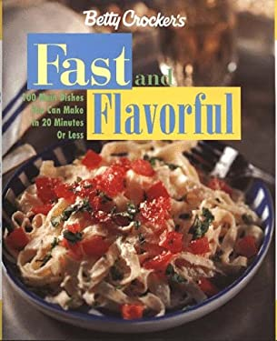 Betty Crocker's Fast & Flavorful: 100 Main Dishes You Can Make in 20 Minutes or Less