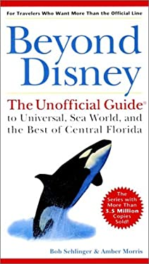 Beyond Disney: The Unofficial Guide to Universal, Seaworld, and the Best of Central Florida