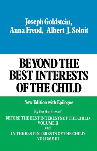 Beyond the Best Interests of the Child: Volume 1