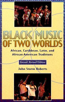 Black Music of Two Worlds: African, Caribbean, Latin, and African-American Traditions 9780028649290