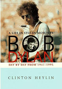 Bob Dylan: A Life in Stolen Moments Day by Day, 1941-1995