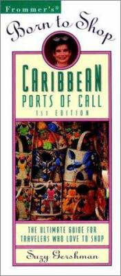 Frommer's Born to Shop Caribbean Ports of Call: The Ultimate Guide for Travelers Who Love to Shop