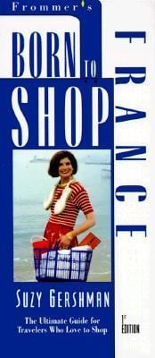 Born to Shop France: The Bargin Hunter's Guide to Name-Brand and Designer Shopping