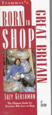 Born to Shop: Great Britain: The Ultimate Travel Guide for Discriminating Shoppers-From...