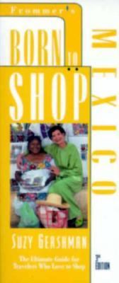 Born to Shop: Mexico: The Bargin Hunter's Guide to Name-Brand and Designer Shopping