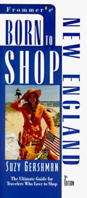 Born to Shop New England: The Ultimate Guide for Travelers Who Love to Shop