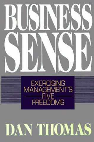 Business Sense: Exercising Management's Five Freedoms