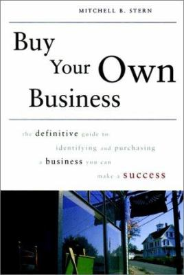 Buy Your Own Business: The Definitve Guide to Identifying and Purchasing a Business You Can Make a Success