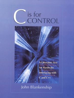 C Is for Control: A Laboratory Text for Hardware Interfacing with C and C++