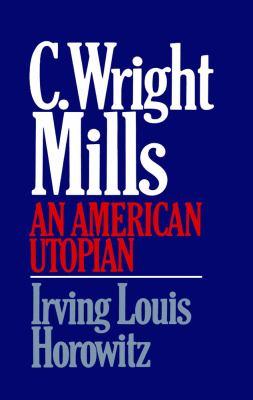 C. Wright Mills: An American Utopian