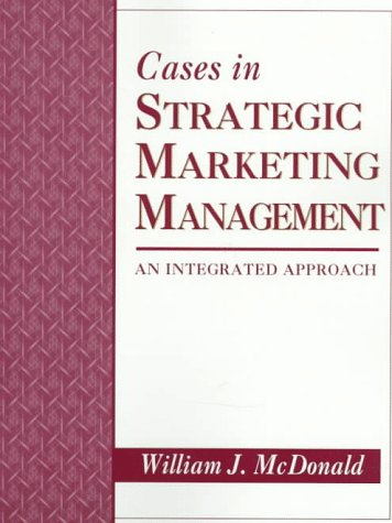 Cases in Strategic Marketing Management: An Integrated Approach
