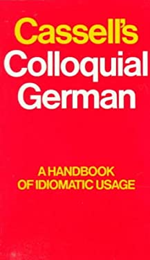 """Cassell's Colloquial German : Formerly """"Beyond the Dictionary in German"""": A Handbook of Idiomatic Usage"""