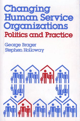 Changing Human Service Organizations: Politics and Practice