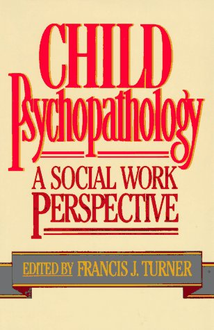 Child Psychopathology: A Social Work Perspective