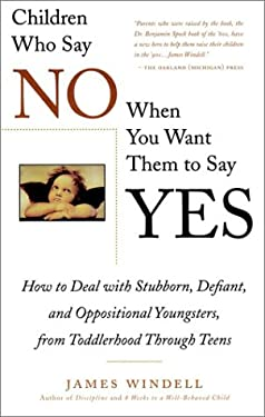 Children Who Say No When You When You Want Them to Say Yes: Failsafe Discipline Strategies for Stubborn and Oppositional Children and Teens