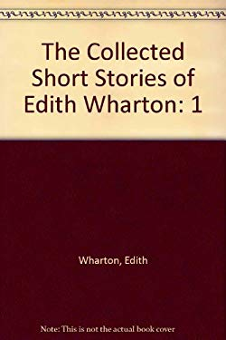 Collected Short Stories of Edith Wharton. Vol. I