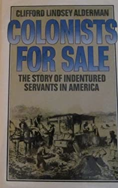 Colonists for Sale: The Story of Indentured Servants in America