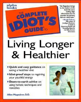 Complete Idiot's Guide to Living Longer and Healthier