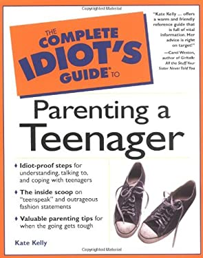 Complete Idiot's Guide to Parenting Your Teenager: 4