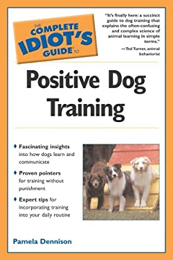 Complete Idiot's Guide to Positive Dog Training: 6