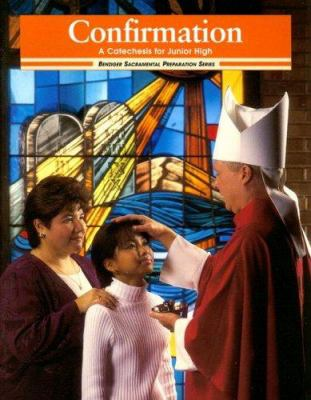 Confirmation: A Catechesis for Junior High