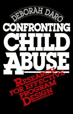 Confronting Child Abuse: Research for Effective Program Design