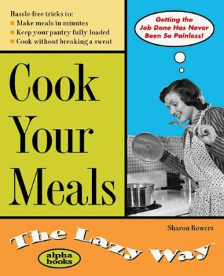 Cook Your Meals the Lazy Way