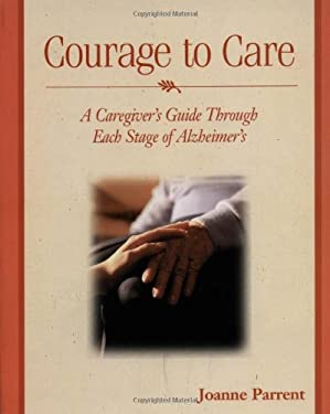 Courage to Care: A Caregiver's Guide Through Each Stage of Alzheimer's