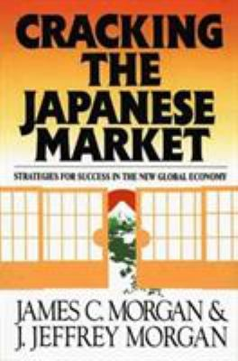 Cracking the Japanese Market: Strategies for Success in the New Global Economy