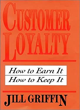 Customer Loyalty: How to Earn It, How to Keep It (Cloth Edition)