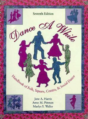 Dance a While: Handbook of Folk, Square, Contra, and Social Dance