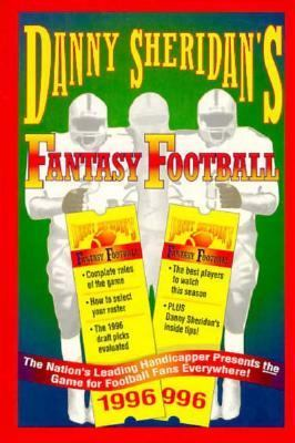 Danny Sheridan's Fantasy Football, 1996: The Nation's Leading Handicapper Presents the Game...