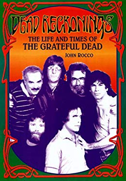 Dead Reckonings: The Life and Times of the Grateful Dead