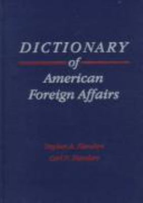 Dictionary of American Foreign Affairs