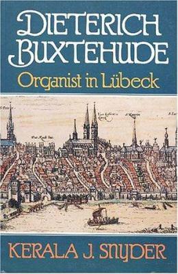 Dietrich Buxtehude: Organist in Lubeck