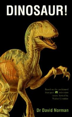 Dinosaur!: Definitive Account of the Terrible Lizards from Their First Days on Earth to Their...