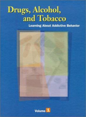 Drugs, Alcohol and Tobacco: Learning about the Addictive Behavior; Volume 1, 2, and 3