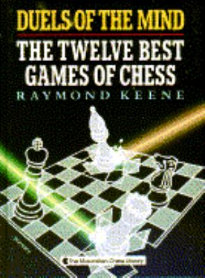Duels of the Mind: The Twelve Best Games of Chess