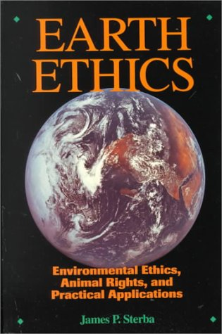 Earth Ethics: Environmental Ethics, Animal Rights, and Practical Applications
