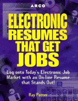 Electronic Resumes That Get Jobs: Log Onto Today's Electronic Job Market with an On-Line Resume That Stands Out!