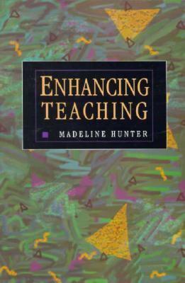 Enhancing Teaching - Hunter, Madeline C.
