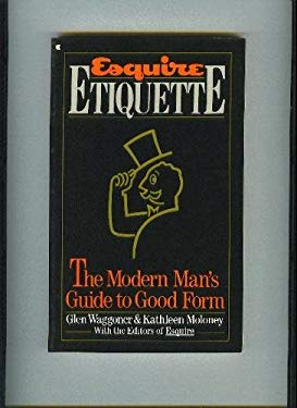 Esquire Etiquette: The Modern Man's Guide to Good Form 9780020262404
