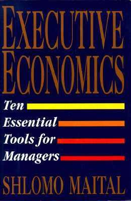 Executive Economics: Ten Tools for Business Decision Makers 9780029197851