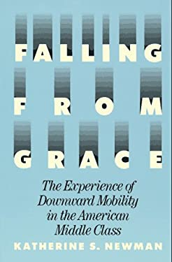 Falling from Grace: The Experience of Downward Mobility in the American Middle Class