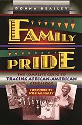 Family Pride: The Complete Guide to Tracing African-American Genealogy