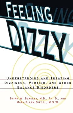 Feeling Dizzy: Understanding and Treating Vertigo, Dizziness, and Other Balance Disorders
