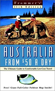 Frommer's Australia from $50 a Day: The Ultimate Guide to Comfortable Low-Cost Travel [With Folded Map]