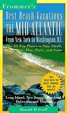 Frommer's Best Beach Vacations: The Mid-Atlantic: From New York to Washington, D.C.; The 25 Top Places to Sun, Stroll, Shop, Stay, Play, Party, and Sw