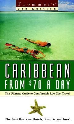 Frommer's Caribbean from $70 a Day: The Ultimate Guide to Comfortable Low-Cost Travel