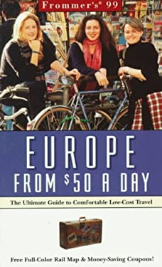 Frommer's Europe from $50 a Day: The Ultimate Guide to Comfortable Low-Cost Travel [With Money-Saving and Full-Colr Fold-Out]
